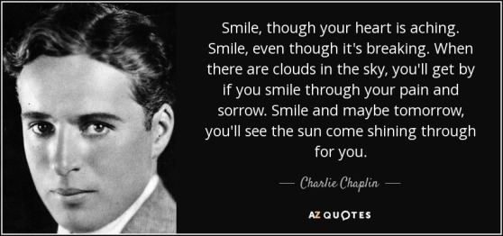 quote-smile-though-your-heart-is-aching-smile-even-though-it-s-breaking-when-there-are-clouds-charlie-chaplin-58-34-07