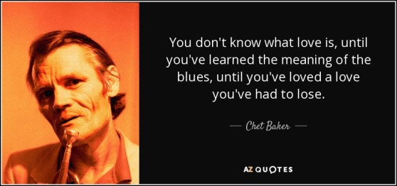 quote-you-don-t-know-what-love-is-until-you-ve-learned-the-meaning-of-the-blues-until-you-chet-baker-65-67-87